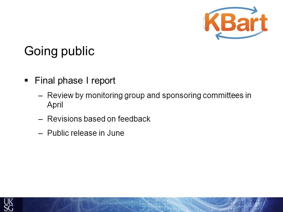 Going public  Final phase I report –Review by monitoring group and sponsoring committees in April –Revisions based on feedback –Public release in June