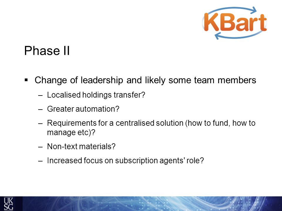 Phase II  Change of leadership and likely some team members –Localised holdings transfer.