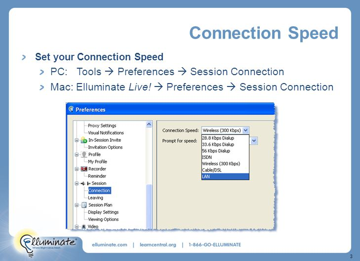 3 Connection Speed Set your Connection Speed PC: Tools  Preferences  Session Connection Mac: Elluminate Live.