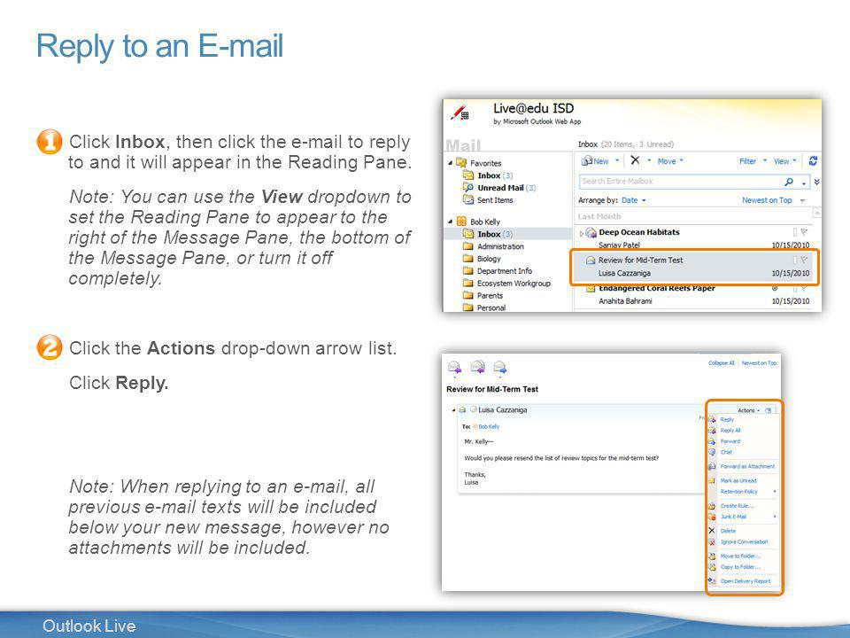 11 Outlook Live Reply to an E-mail Click Inbox, then click the e-mail to reply to and it will appear in the Reading Pane.