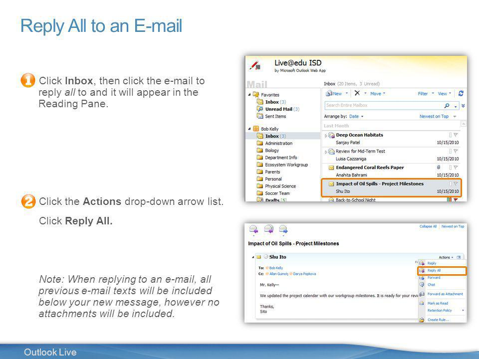 13 Outlook Live Reply All to an E-mail Click Inbox, then click the e-mail to reply all to and it will appear in the Reading Pane.