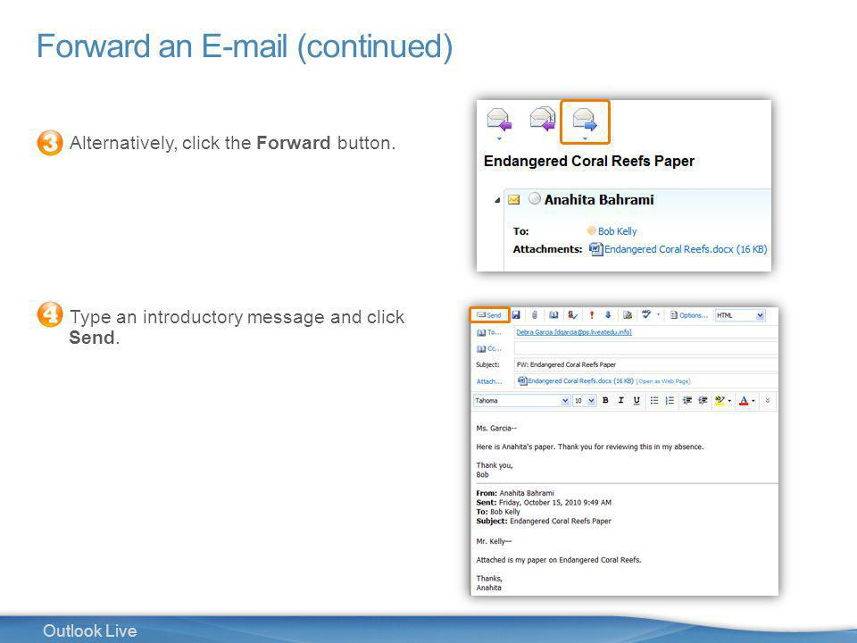 16 Outlook Live Forward an E-mail (continued) Alternatively, click the Forward button.