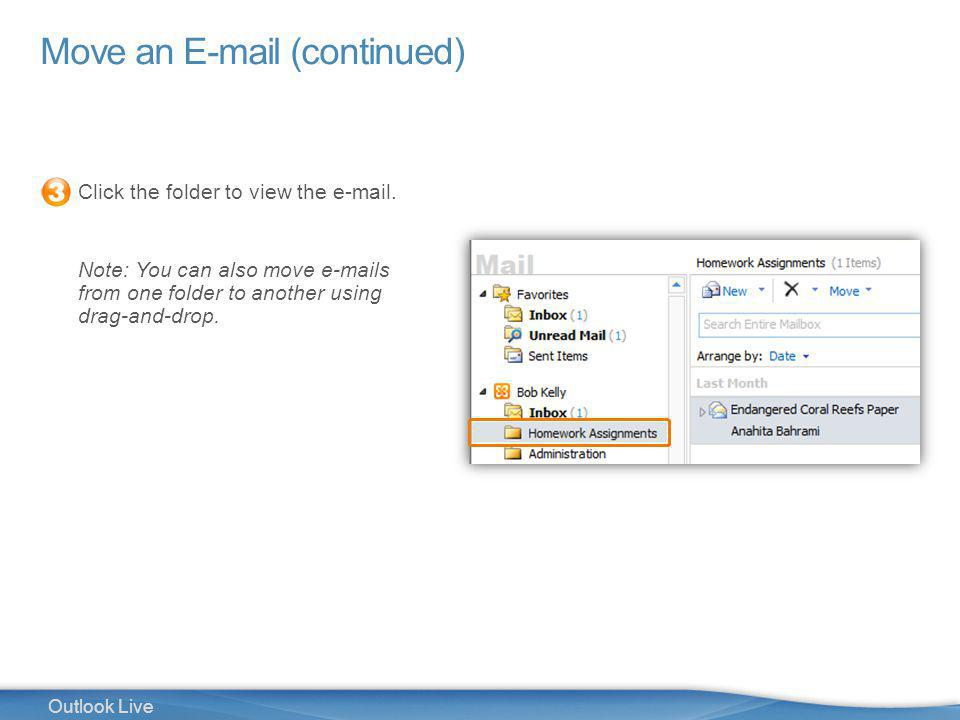 20 Outlook Live Move an E-mail (continued) Click the folder to view the e-mail.