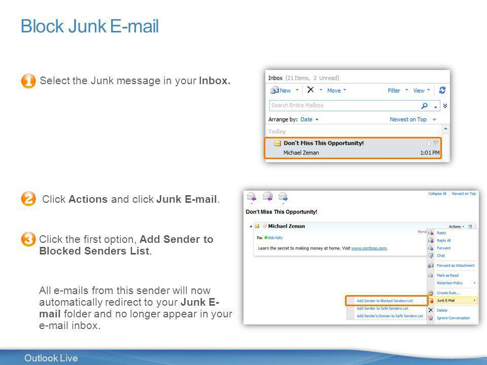 21 Outlook Live Block Junk E-mail Select the Junk message in your Inbox.