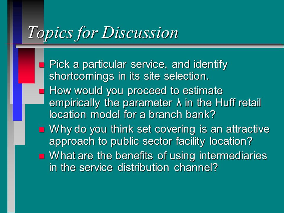 Topics for Discussion n Pick a particular service, and identify shortcomings in its site selection.