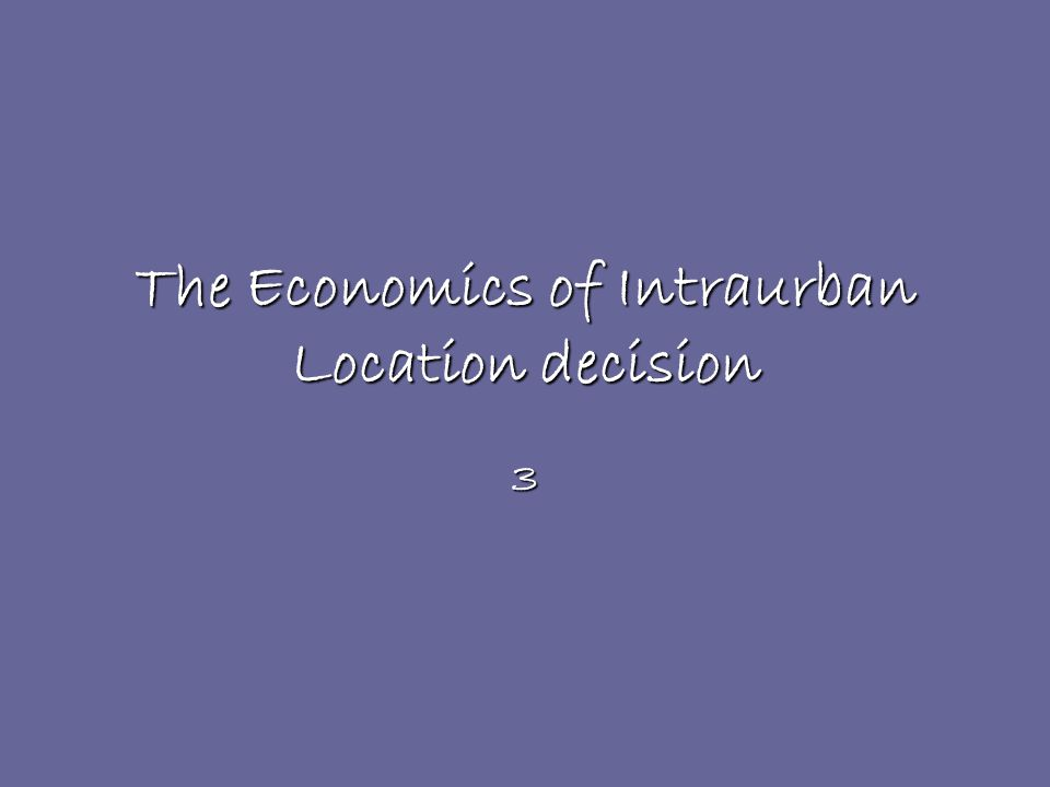 The Economics of Intraurban Location decision 3