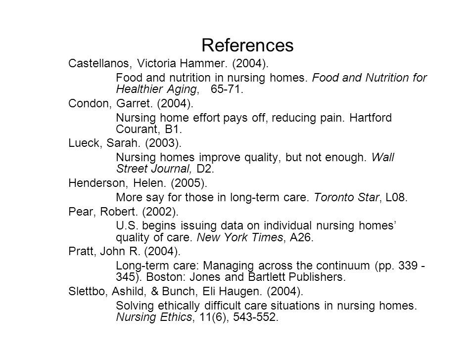 References Castellanos, Victoria Hammer. (2004). Food and nutrition in nursing homes.