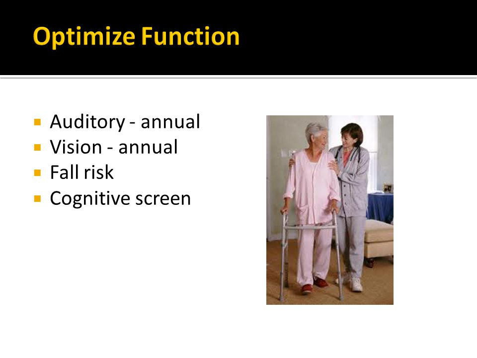  Auditory - annual  Vision - annual  Fall risk  Cognitive screen