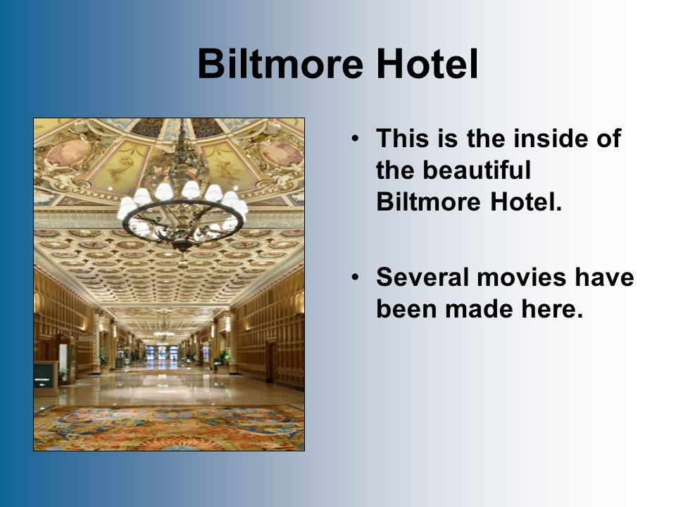 Biltmore Hotel This is the inside of the beautiful Biltmore Hotel.