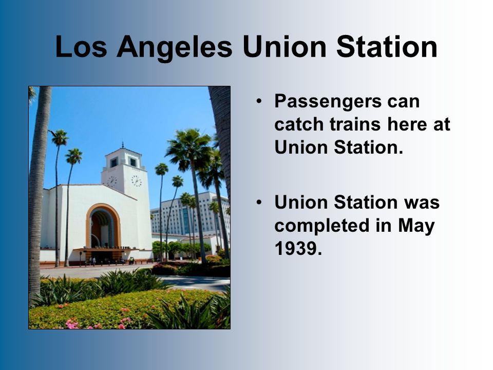 Los Angeles Union Station Passengers can catch trains here at Union Station.
