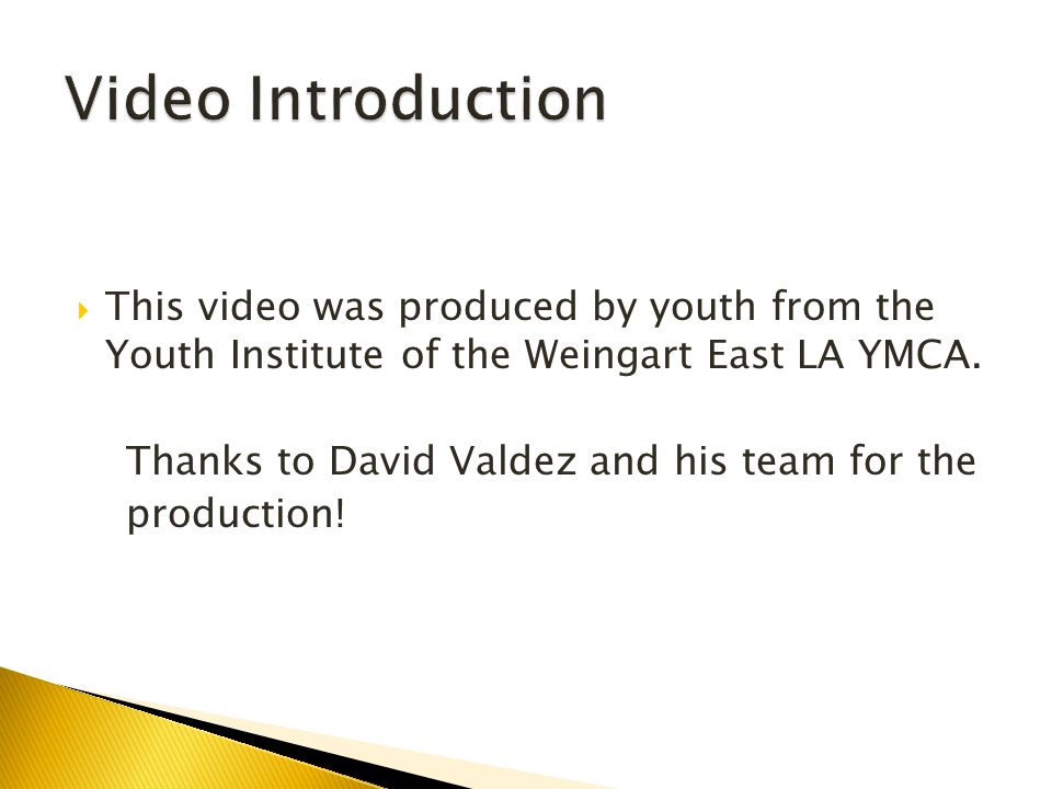  This video was produced by youth from the Youth Institute of the Weingart East LA YMCA.