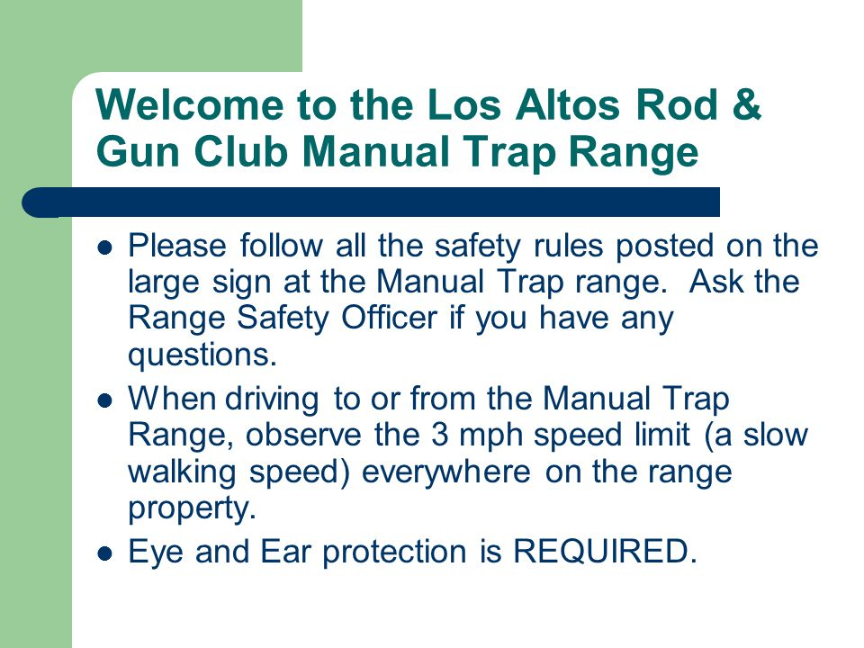 Welcome to the Los Altos Rod & Gun Club Manual Trap Range Please follow all the safety rules posted on the large sign at the Manual Trap range.