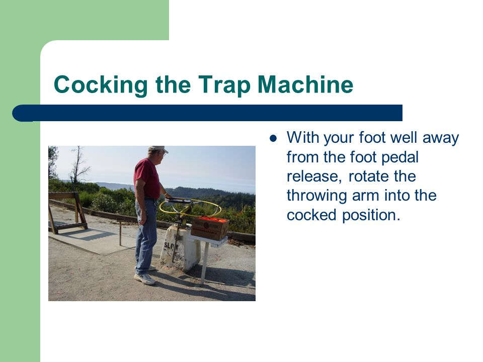 Cocking the Trap Machine With your foot well away from the foot pedal release, rotate the throwing arm into the cocked position.