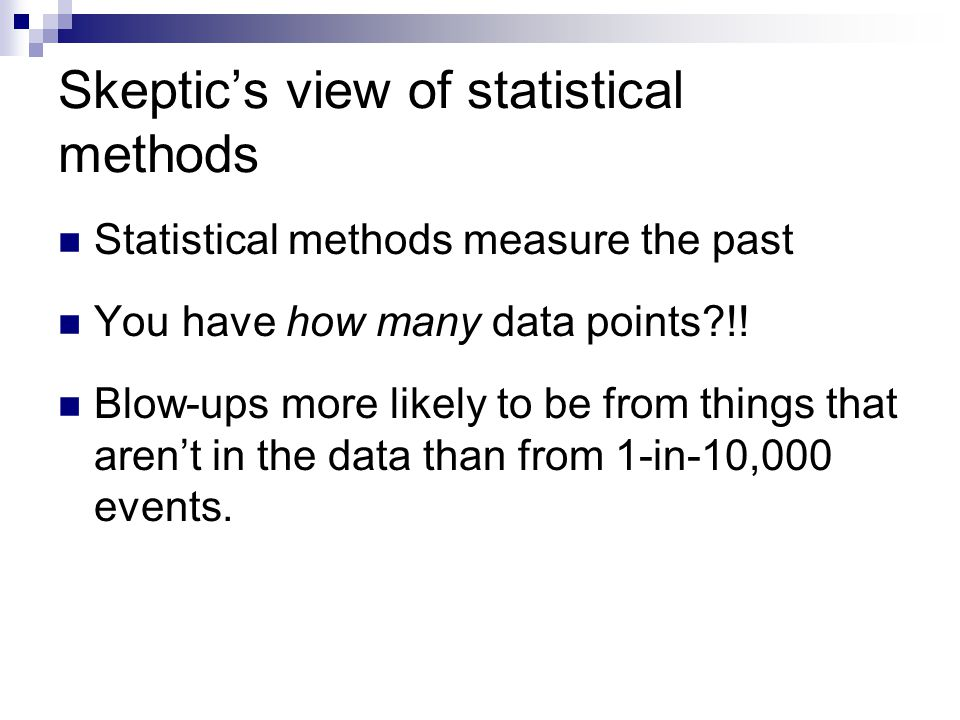 Skeptic's view of statistical methods Statistical methods measure the past You have how many data points !.