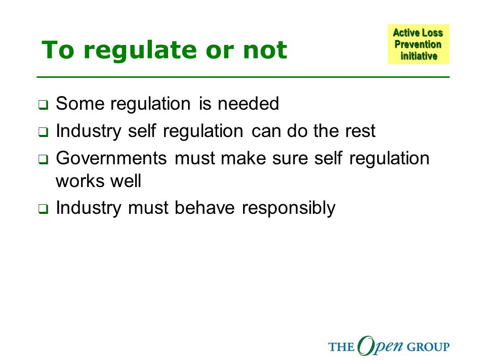 Active Loss Prevention initiative To regulate or not  Some regulation is needed  Industry self regulation can do the rest  Governments must make sure self regulation works well  Industry must behave responsibly