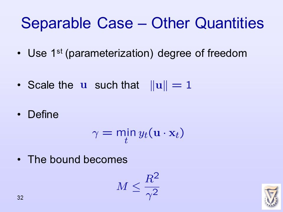 32 Separable Case – Other Quantities Use 1 st (parameterization) degree of freedom Scale the such that Define The bound becomes