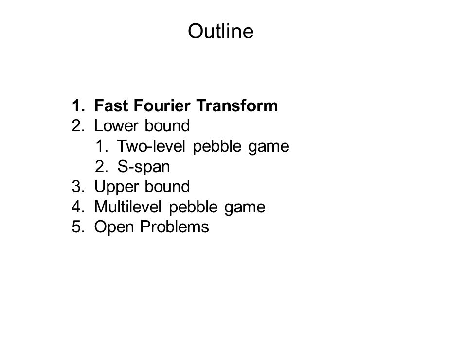 Outline 1. Fast Fourier Transform 2. Lower bound 1.