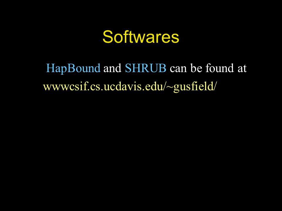 Softwares HapBound and SHRUB can be found at wwwcsif.cs.ucdavis.edu/~gusfield/