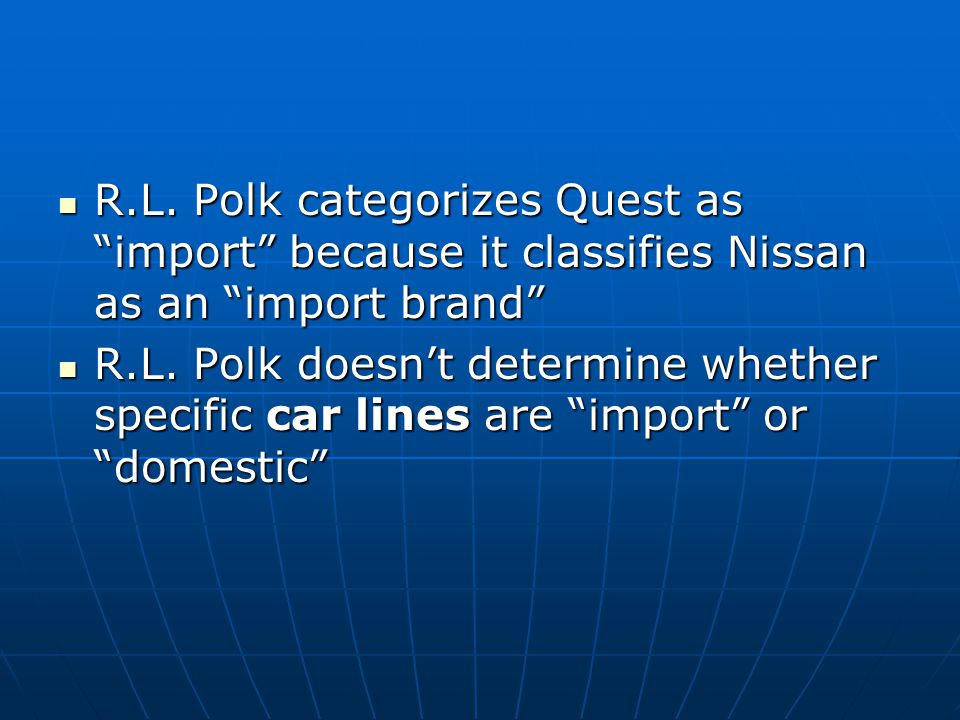 R.L. Polk categorizes Quest as import because it classifies Nissan as an import brand R.L.
