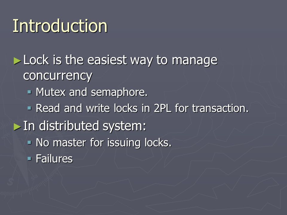 Introduction ► Lock is the easiest way to manage concurrency  Mutex and semaphore.