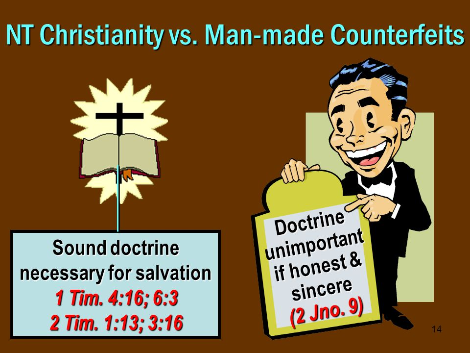 14 NT Christianity vs. Man-made Counterfeits Sound doctrine necessary for salvation 1 Tim.