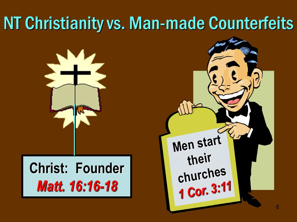 6 NT Christianity vs. Man-made Counterfeits Christ: Founder Matt.