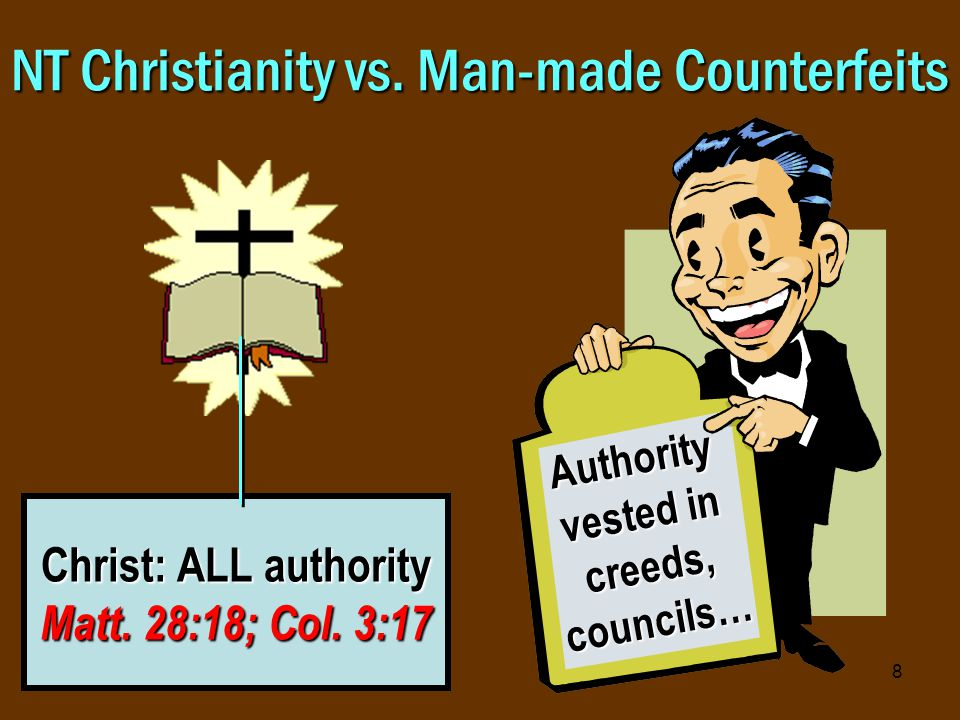 8 NT Christianity vs. Man-made Counterfeits Christ: ALL authority Matt.