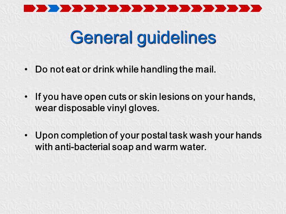 General guidelines Do not eat or drink while handling the mail.