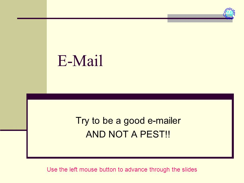 E-Mail Try to be a good e-mailer AND NOT A PEST!.