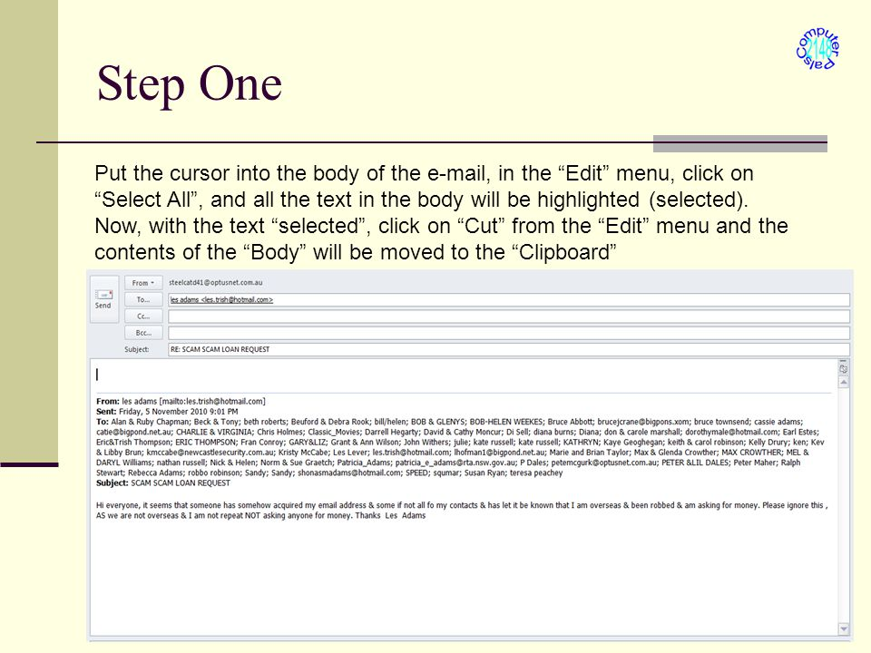 Step One Put the cursor into the body of the e-mail, in the Edit menu, click on Select All , and all the text in the body will be highlighted (selected).