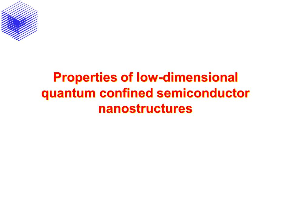 Properties of low-dimensional quantum confined semiconductor nanostructures