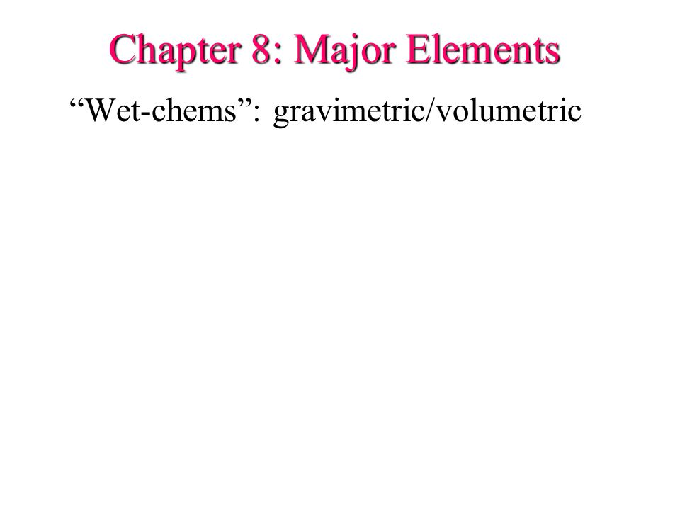 Chapter 8: Major Elements Wet-chems : gravimetric/volumetric