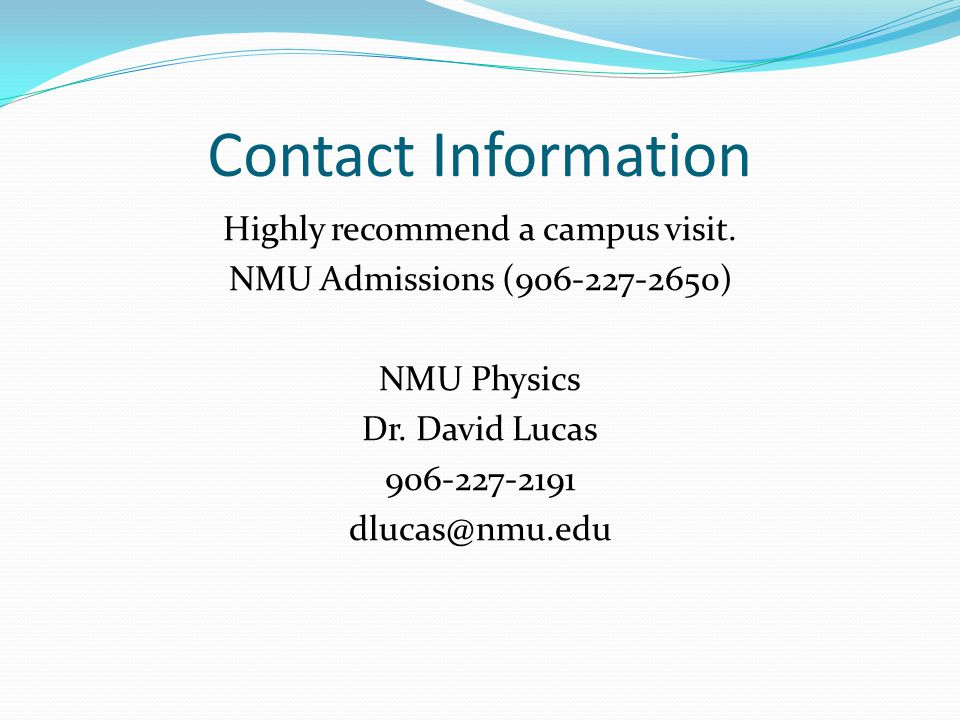 Contact Information Highly recommend a campus visit.