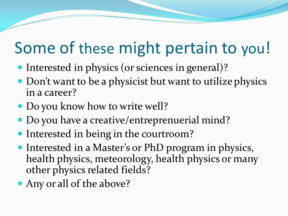 Some of these might pertain to you . Interested in physics (or sciences in general).