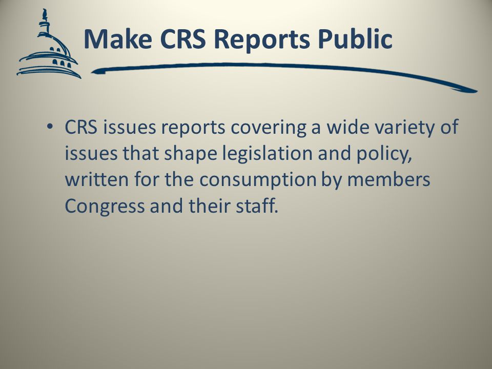 CRS issues reports covering a wide variety of issues that shape legislation and policy, written for the consumption by members Congress and their staff.