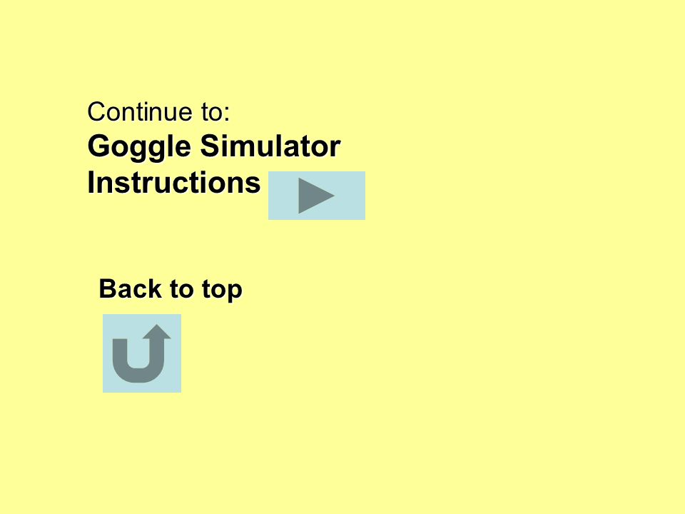 Back to top Continue to: Goggle Simulator Instructions