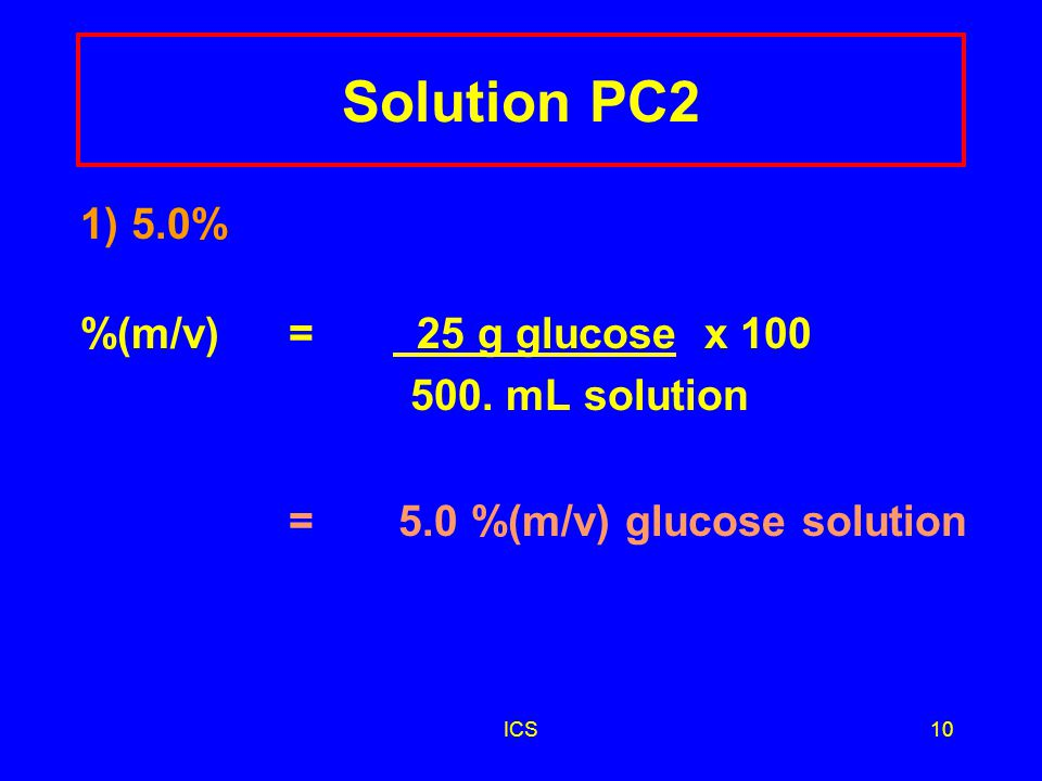 ICS9 Learning Check PC2 An IV solution is prepared by dissolving 25 g glucose (C 6 H 12 O 6 ) in water to make 500.