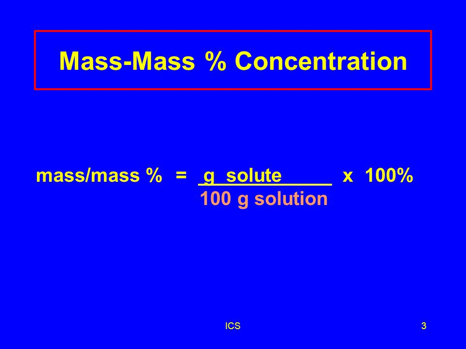 ICS2 Percent Concentration Describes the amount of solute dissolved in 100 parts of solution amount of solute 100 parts solution
