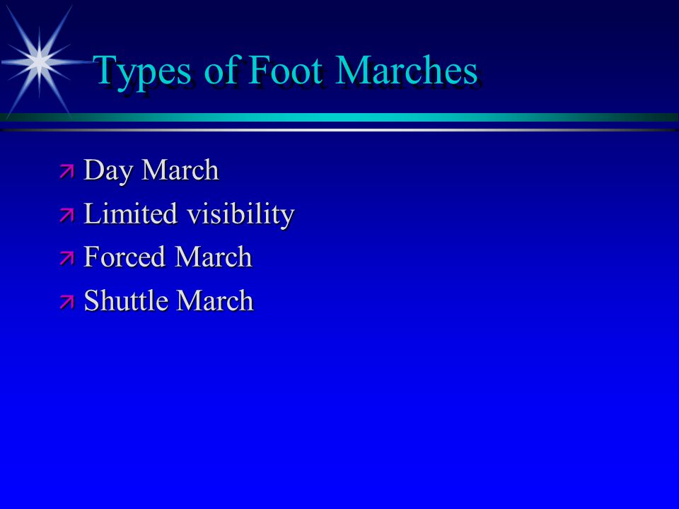 Types of Foot Marches ä Day March ä Limited visibility ä Forced March ä Shuttle March