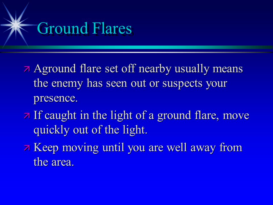 Ground Flares ä Aground flare set off nearby usually means the enemy has seen out or suspects your presence.
