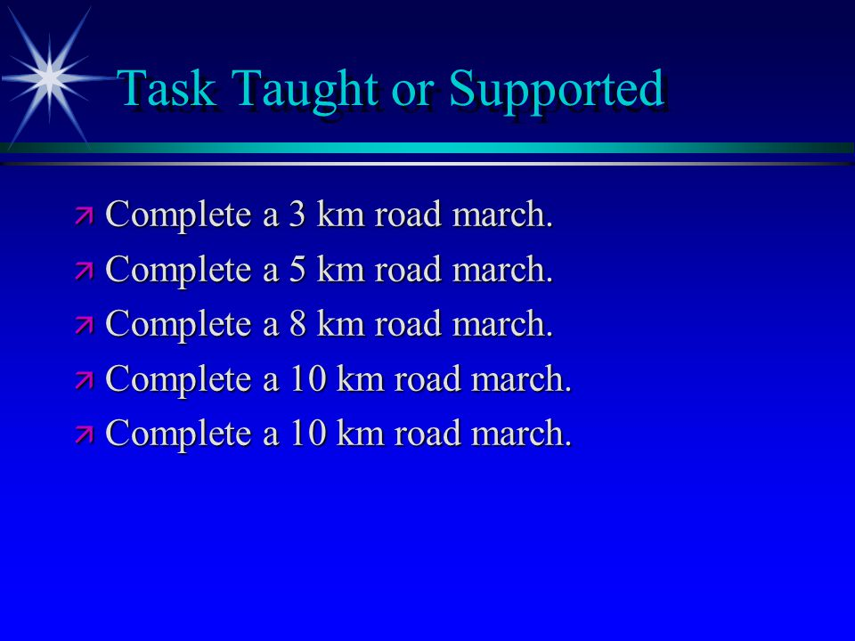 Task Taught or Supported ä Complete a 3 km road march.