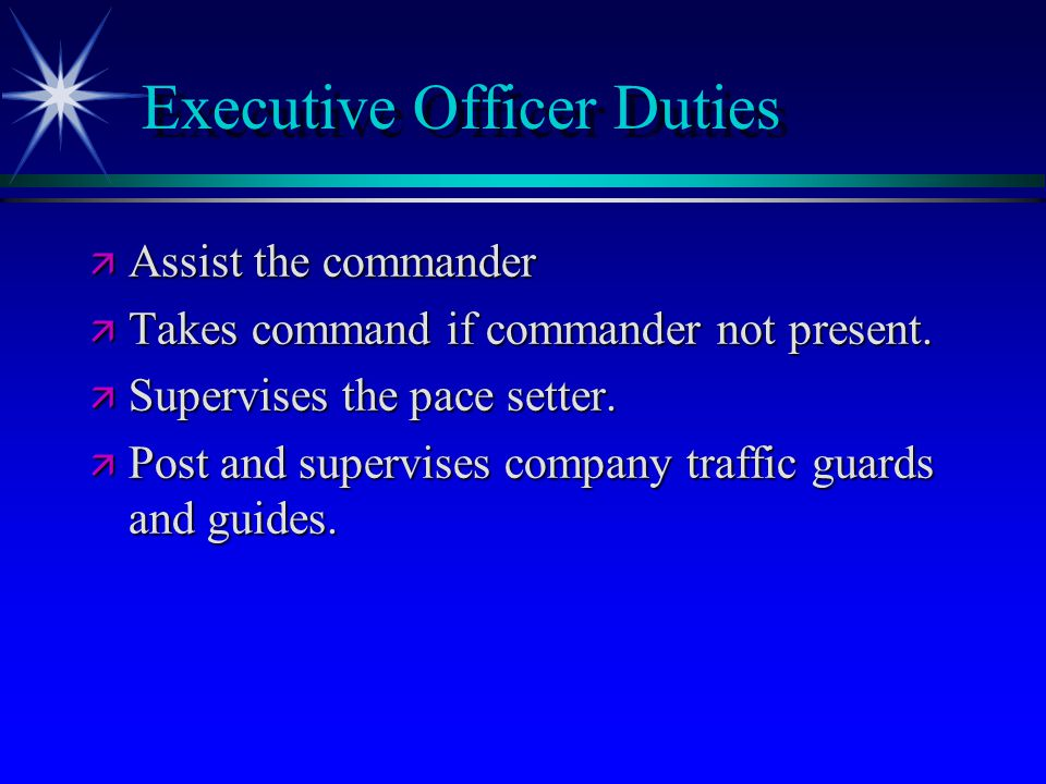 Executive Officer Duties ä Assist the commander ä Takes command if commander not present.