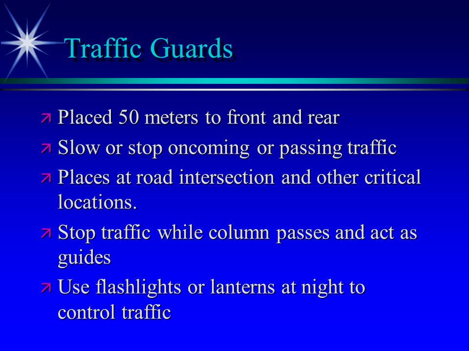 Traffic Guards ä Placed 50 meters to front and rear ä Slow or stop oncoming or passing traffic ä Places at road intersection and other critical locations.