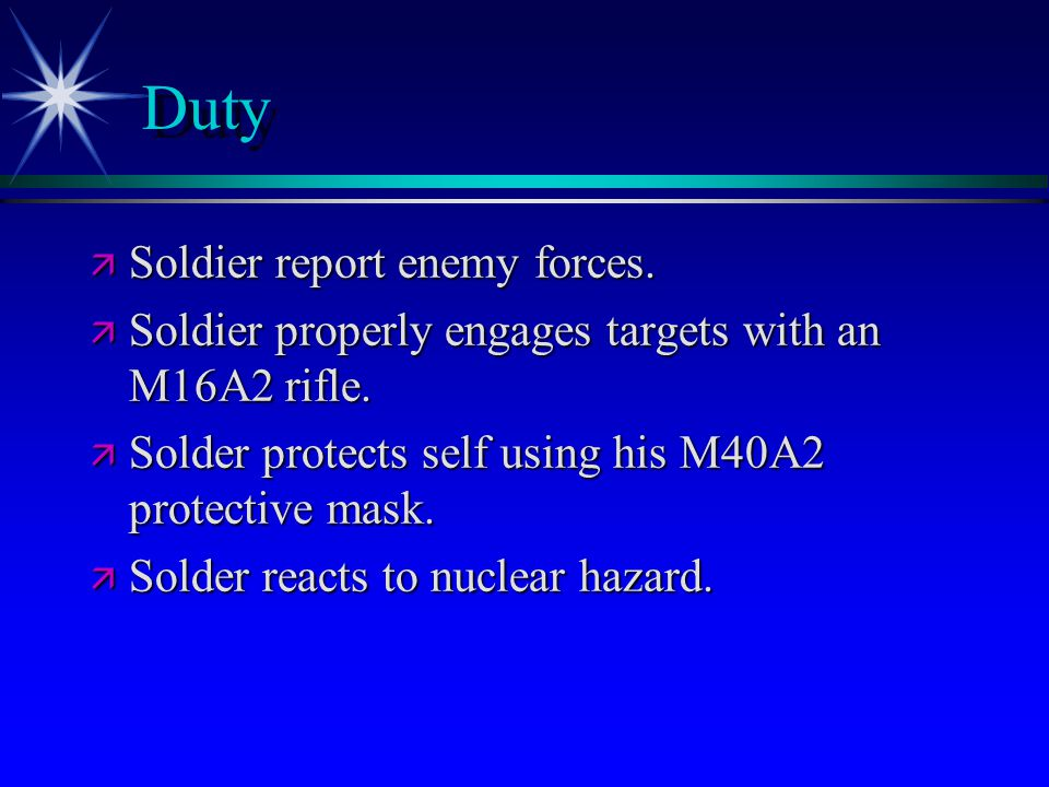 Duty ä Soldier report enemy forces. ä Soldier properly engages targets with an M16A2 rifle.