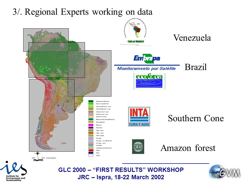 GLC 2000 – FIRST RESULTS WORKSHOP JRC – Ispra, 18-22 March 2002 Venezuela Brazil Southern Cone Amazon forest 3/.