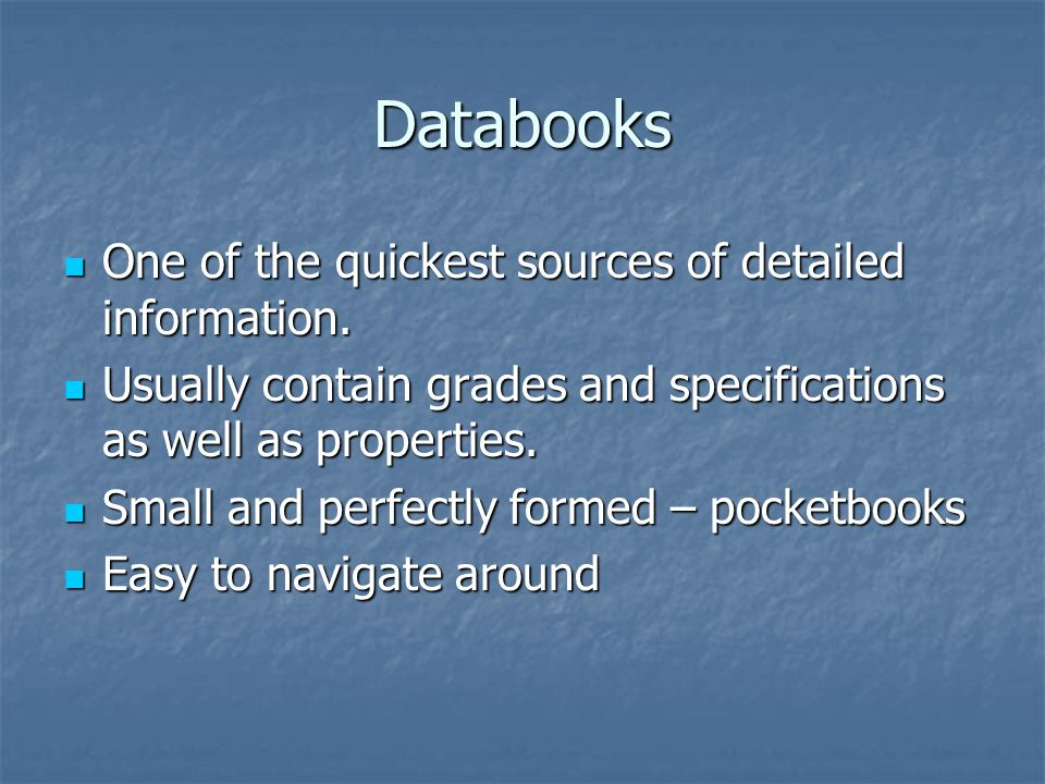Databooks One of the quickest sources of detailed information.