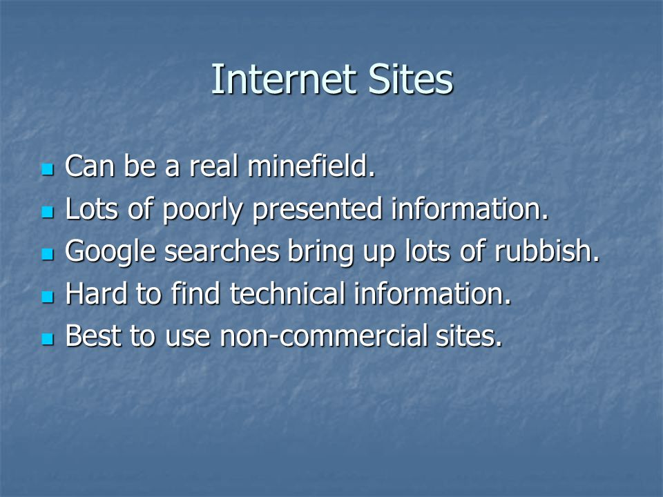 Internet Sites Can be a real minefield. Can be a real minefield.
