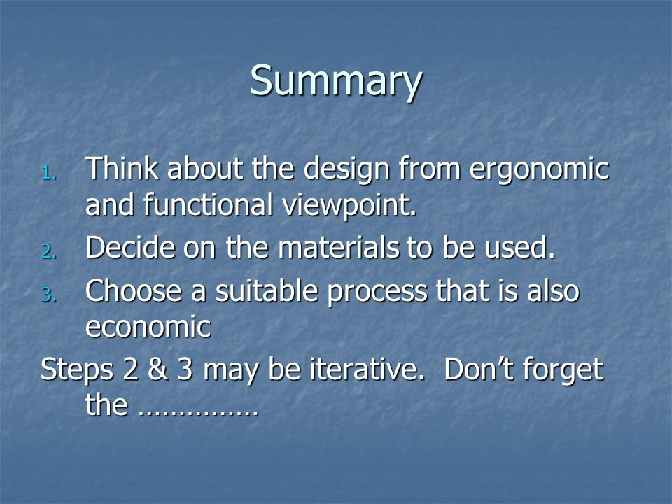 Summary 1. Think about the design from ergonomic and functional viewpoint.