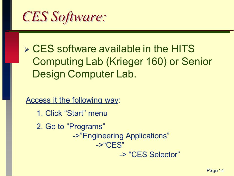 Page 14 CES Software:  CES software available in the HITS Computing Lab (Krieger 160) or Senior Design Computer Lab.