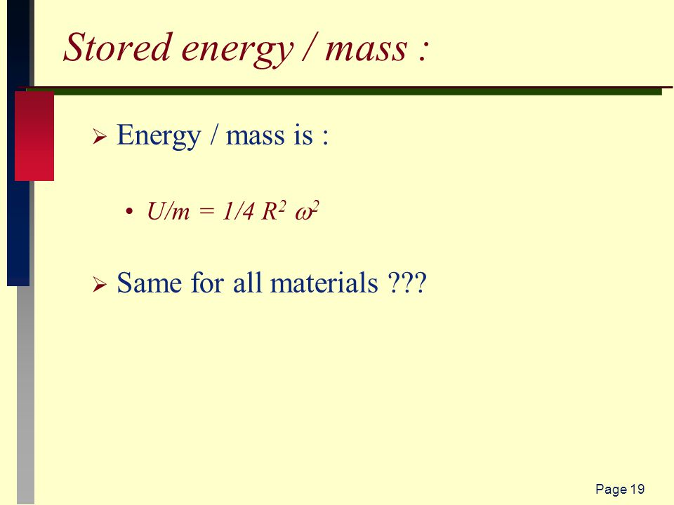 Page 19 Stored energy / mass :  Energy / mass is : U/m = 1/4 R 2  2  Same for all materials